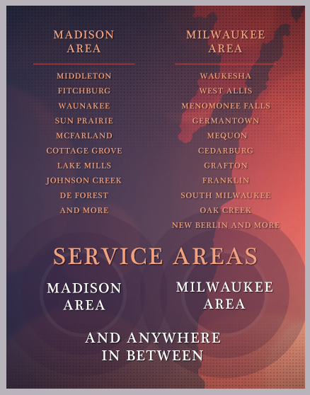 Serving all locations from Madison Wisconsin to Milwaukee Wisconsin